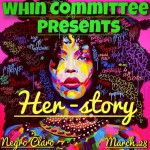 The WHIN Committee Presents Her-Story On March 28th @ Negro Claro